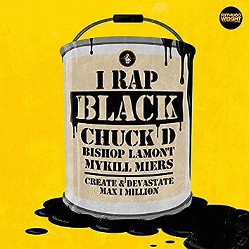 I Rap Black (feat. Chuck D, Bishop Lamont & Mykill Miers)