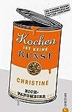 Kochen ist keine Kunst: Kochen ist keine Kunst: Der Küchenhelfer mit 150 Erklärungen zu Produkten und Zubereitung und mehr als 50 beliebten Rezepten. Der ... für Küchenpiraten und Fast-Food-Verweigerer
