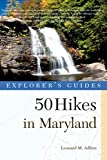 Explorer s Guide 50 Hikes in Maryland: Walks, Hikes & Backpacks from the Allegheny Plateau to the Atlantic Ocean (Explorer s 50 Hikes)
