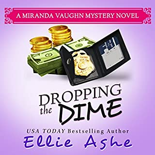 Dropping the Dime     Miranda Vaughn Mysteries, Book 2              By:                                                                                                                                 Ellie Ashe                               Narrated by:                                                                                                                                 Teri Schnaubelt                      Length: 7 hrs and 9 mins     46 ratings     Overall 4.5