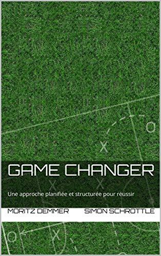 Game Changer: Une approche planifiée et structurée pour réussir | Carnet de notes pour les entraîneurs de football : Effectif, analyse de l'adversaire, ... saison | 40 matchs (French Edition)