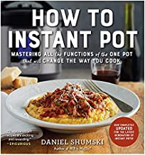 How to Instant Pot: Mastering All the Functions of the One Pot That Will Change the Way You Cook - Now Completely Updated for the Latest Generation of Instant Pots!