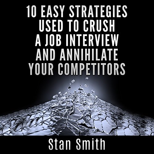 10 Easy Strategies Used to Crush a Job Interview and Annihilate Your Competitors audiobook cover art
