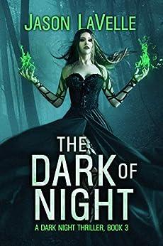 The Dark of Night: A Gripping Paranormal Thriller (A Dark Night Thriller Book 3) by [Jason LaVelle, Jessica West]