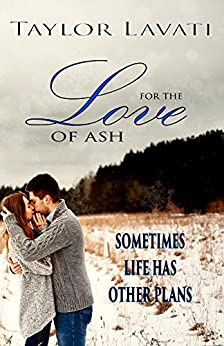 For The Love of Ash (For The Love Series Book 1) by [Taylor Lavati]