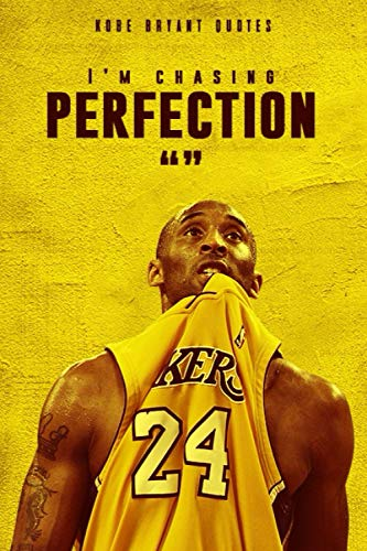 Kobe Bryant 'I'm chasing perfection' Quote Notebook WITH QUOTES BY Kobe Bryant To Ignite Your Inner Fire : Los Angeles Lakers | NBA | Notebooks | ... Gift , 120 blank Pages, 6x9 Inches, Matte Fi
