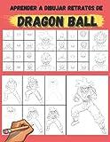 Aprender A Dibujar Retratos De Dragon Ball: Libro de dibujo - dibuja tus personajes favoritos de dragon ball - dibujar dragon ball