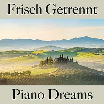 Frisch Getrennt: Piano Dreams - Die Beste Musik Um Sich Besser Zu Fühlen