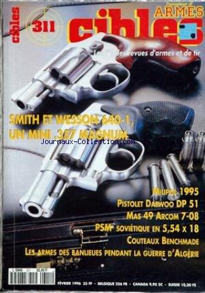 CIBLES [No 311] du 01/02/1996 - SMITH ET WESSON 640 - 1 - MILIPOL 1995 - PISTOLET DAEWOOD DP 51 - MAS 49 ARCOM 7.08 - PSM SOVIETIQUE - COUTEAUX BENCHMADE - LES ARMES DES BANLIEUES PENDANT LA GUERRE D'ALGERIE.