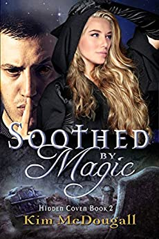Soothed by Magic: Hidden Coven Series, Book 2 by [Kim McDougall]