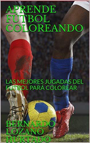 APRENDE FÚTBOL COLOREANDO: LAS MEJORES JUGADAS DEL FÚTBOL PARÁ COLOREAR (COLOREA Y PARENDE FÚTBOL nº 1) (Spanish Edition)