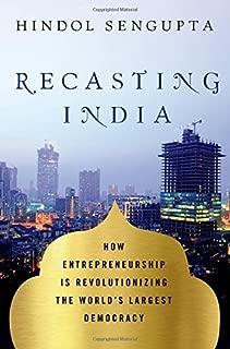 Recasting India: How Entrepreneurship is Revolutionizing the World's Largest Democracy