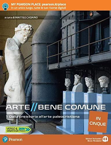 Arte bene comune. Dalla preistoria all'arte paleocristiana. Per le Scuole superiori. Con e-book. Con espansione online. + Grammatica dell'architettura: 1