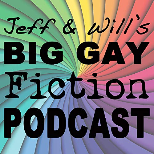 Big Gay Fiction Podcast Podcast By Jeff Adams & Will Knauss cover art