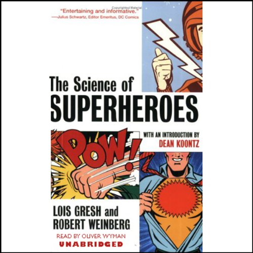 The Science of Superheroes                   By:                                                                                                                                 Lois Gresh,                                                                                        Robert Weinberg,                                                                                        introduction by Dean Koontz                               Narrated by:                                                                                                                                 Oliver Wyman                      Length: 7 hrs and 27 mins     355 ratings     Overall 3.6