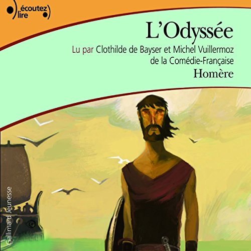 L'Odyssée                   By:                                                                                                                                 Homère                               Narrated by:                                                                                                                                 Clothilde de Bayser,                                                                                        Michel Wuillermoz                      Length: 3 hrs and 8 mins     3 ratings     Overall 4.3