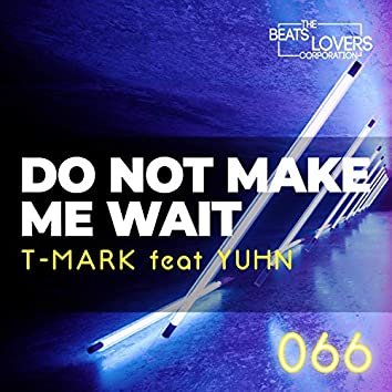 Do Not Make Me Wait (feat. Yuhn)