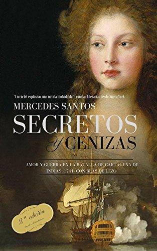 Secretos y cenizas: Amor y guerra en la batalla de Cartagena de Indias -1741- con Blas de Lezo (novela de aventuras en el Caribe colonial)