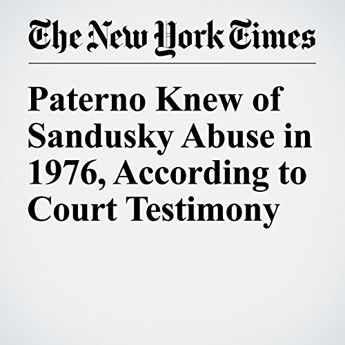 Paterno Knew of Sandusky Abuse in 1976, According to Court Testimony audiobook cover art