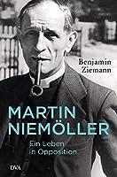 Martin Niemoeller. Ein Leben in Opposition