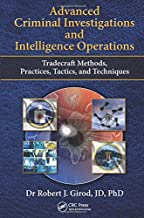 Advanced Criminal Investigations and Intelligence Operations: Tradecraft Methods, Practices, Tactics, and Techniques