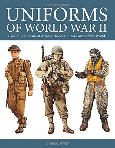[Uniforms of World War II: Over 250 four color artworks of uniforms of 30 countries, ranging from Australia to the United States of America] [By: Darman, Peter] [January, 2016]