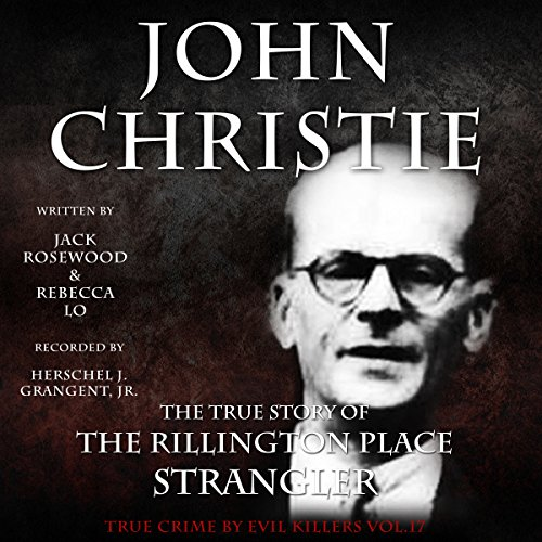 John Christie: The True Story of The Rillington Place Strangler audiobook cover art