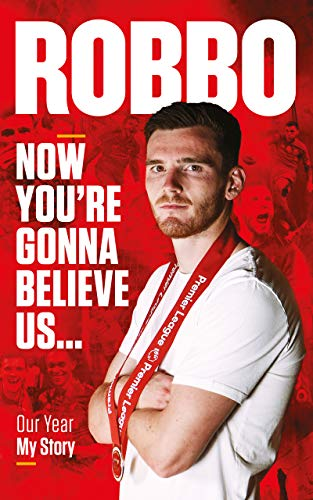 Robbo: Now You're Gonna Believe Us. Our Year, My Story. by [Andy Robertson]