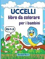 Uccelli libro da colorare per i bambini: Incredibili pagine da colorare con immagini facili, grandi, uniche e di alta qualità per ragazze, ragazzi, scuola materna e prescolare di 4-8 anni