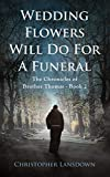 Wedding Flowers Will Do For A Funeral: A Catholic Armchair Detective Novel (The Chronicles of Brother Thomas Book 2) (English Edition)