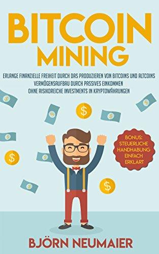 Bitcoin Mining - Erlange finanzielle Freiheit durch das Produzieren von  Bitcoins und Altcoins. Vermögensaufbau durch passives Einkommen ohne risikoreiche Investments in Kryptowährungen.