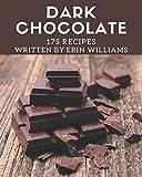 175 Dark Chocolate Recipes: A Dark Chocolate Cookbook for All Generation
