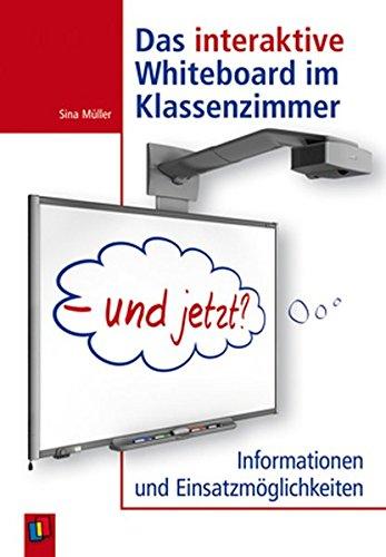 Das interaktive Whiteboard im Klassenzimmer - und jetzt?: Informationen und Einsatzmöglichkeiten