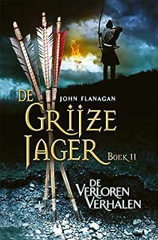 De verloren verhalen (De Grijze Jager Book 11) van [John Flanagan, Laurent Corneille, Arne Lasance]