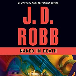 Naked in Death     In Death, Book 1              Written by:                                                                                                                                 J. D. Robb                               Narrated by:                                                                                                                                 Susan Ericksen                      Length: 10 hrs and 17 mins     22 ratings     Overall 4.6