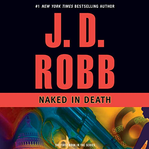Naked in Death     In Death, Book 1              Written by:                                                                                                                                 J. D. Robb                               Narrated by:                                                                                                                                 Susan Ericksen                      Length: 10 hrs and 17 mins     20 ratings     Overall 4.6