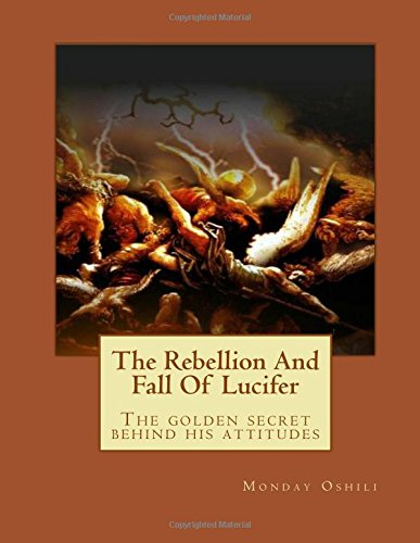 The Rebellion And Fall Of Lucifer: The golden secret behind his attitudes