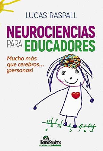 Neurociencia para educadores: Mucho más que cerebros… ¡personas! (Educación y didáctica para el profesor nº 10)
