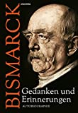 Otto von Bismarck - Gedanken und Erinnerungen - Autobiographie - Otto von Bismarck