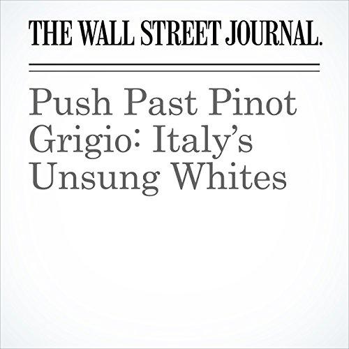 Push Past Pinot Grigio: Italy's Unsung Whites copertina