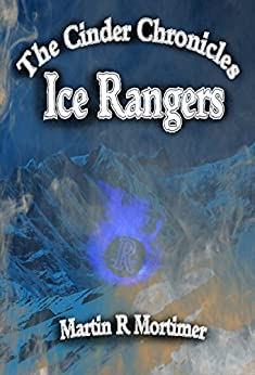 Ice Rangers (The Cinder Chronicles Book 2) by [Martin R Mortimer]