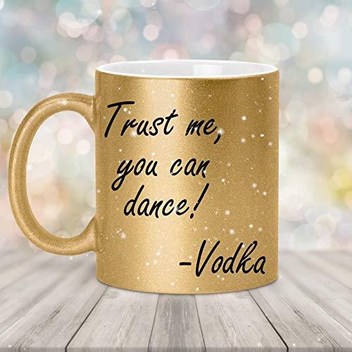 Glitzer Tasse Gold Trust me you can dance Vodka Alkohol Schwarzer Humor Deko Glitzertasse Geschenk Kaffee Tee Tasse Design lustig