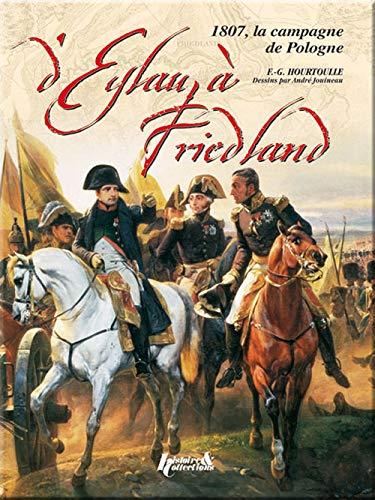 D' Eylau à Friedland: La campagne de 1807