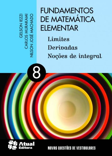 Fundamentos de matemática elementar - Volume 8: Limites, derivadas e noções de integral