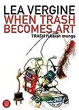 When Trash Becomes Art: TRASH Rubbish Mongo: TRASH Rusbbish Mongo