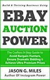 EBAY Auction Power: The Crafters 9-Step Guide To Avoid Bargain Hunters, Ensure Dramatic Bidding & Achieve Ultra Premium Prices