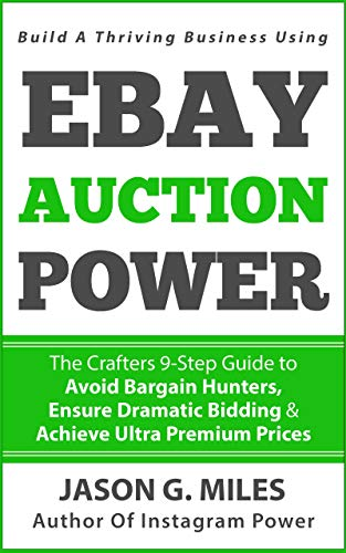 Amazon Com Ebay Auction Power The Crafters 9 Step Guide To Avoid Bargain Hunters Ensure Dramatic Bidding Achieve Ultra Premium Prices Ebook Miles Jason G Miles Cinnamon Kindle Store