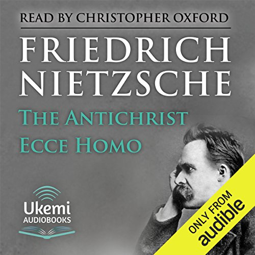 The Antichrist, Ecce Homo                   Written by:                                                                                                                                 Friedrich Nietzsche                               Narrated by:                                                                                                                                 Christopher Oxford                      Length: 8 hrs and 58 mins     1 rating     Overall 5.0