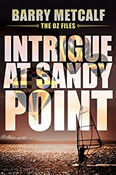 Intrigue at Sandy Point: A Gripping Crime Thriller from Down Under (The Oz Files Book 2) by [Barry Metcalf, Mishael Witty]