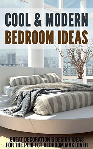 Cool Modern Bedroom Ideas Great Decoration Design Ideas For The Perfect Bedroom Makeover Kindle Edition By Morrison Debra Crafts Hobbies Home Kindle Ebooks Amazon Com